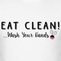 Eat Clean Wash Your Hands T-Shirts
