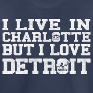 Design ~ Live In Charlotte Love Detroit