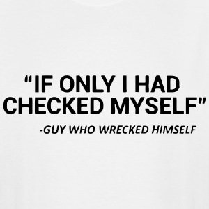 CHECK YOURSELF BEFORE YOU WRECK YOURSELF T-Shirts - Men's Tall T-Shirt