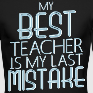My Best Teacher Is My Last Mistake Long Sleeve Shirts - Men's Long Sleeve T-Shirt by Next Level