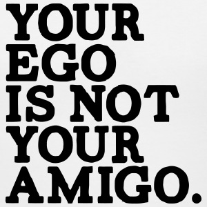 YOUR EGO IS NOT YOUR AMIGO! Women's T-Shirts - Women's V-Neck T-Shirt