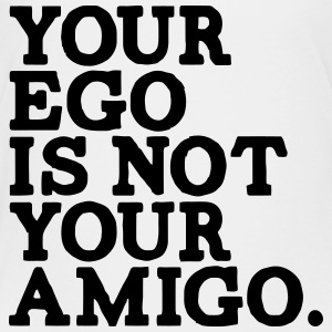 YOUR EGO IS NOT YOUR AMIGO! Baby & Toddler Shirts - Toddler Premium T-Shirt