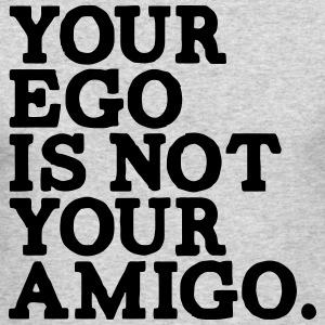 YOUR EGO IS NOT YOUR AMIGO! Long Sleeve Shirts - Men's Long Sleeve T-Shirt by Next Level