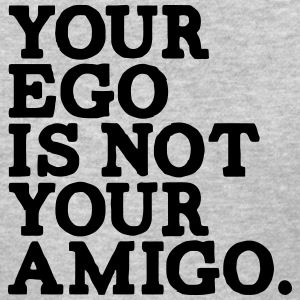 YOUR EGO IS NOT YOUR AMIGO! Women's T-Shirts - Women's T-Shirt