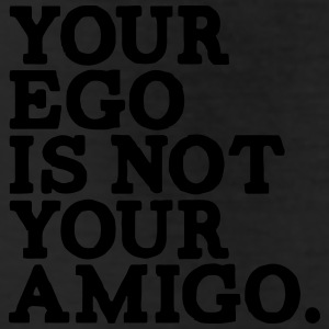 YOUR EGO IS NOT YOUR AMIGO! Bottoms - Leggings