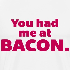 You Had Me At Bacon  T-Shirts - Men's Premium T-Shirt