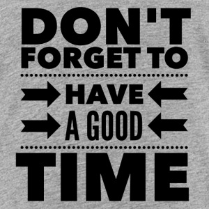 Don't forget to have a good time Baby & Toddler Shirts - Toddler Premium T-Shirt