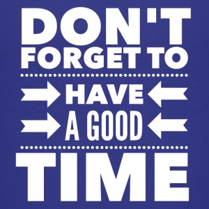 Don't forget to have a good time Kids' Shirts - Kids' Premium T-Shirt