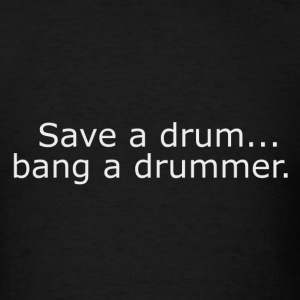 Save a drum...bang a drummer. - Men's T-Shirt