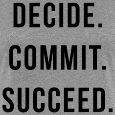 Decide. Commit. Succeed.  Women's T-Shirts