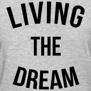 Living The Dream  Women's T-Shirts - Women's T-Shirt