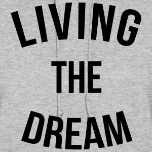 Living The Dream  Hoodies - Women's Hoodie