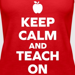 Keep Calm Teach On Tanks - Women's Premium Tank Top
