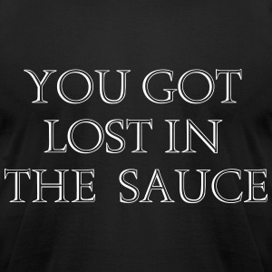 you got lost in the sauce T-Shirts - Men's T-Shirt by American Apparel