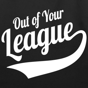 Out Of Your League Singles Humor Bags & backpacks - Eco-Friendly Cotton Tote