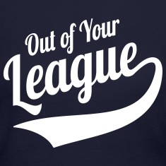 Out Of Your League Singles Humor Long Sleeve Shirts