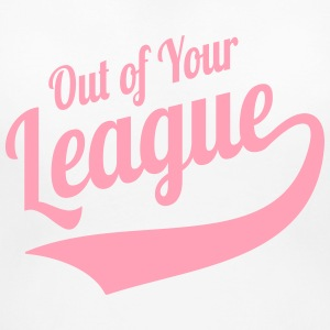 Out Of Your League Singles Humor Women's T-Shirts - Women's Maternity T-Shirt