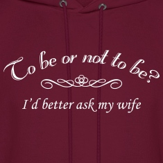 To Be Or Not To Be Marriage Humor Quote Hoodies