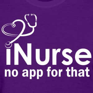 I Nurse No App For That - Women's T-Shirt