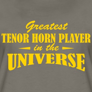 Greatest Tenor Horn Player in the Universe - Women's Premium T-Shirt
