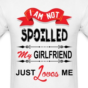 I Am Not Spoiled My Girlfriend Just Loves Me T-Shirts - Men's T-Shirt