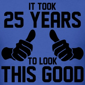 IT TOOK 25 YEARS TO LOOK THIS GOOD T-Shirts - Men's T-Shirt