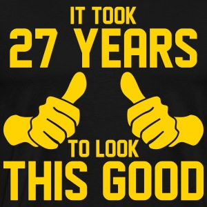 IT TOOK 27 YEARS TO LOOK THIS GOOD T-Shirts - Men's Premium T-Shirt