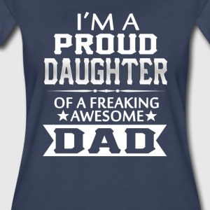 Proud Daughter Of A Freaking Awesome Dad - Women's Premium T-Shirt