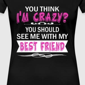 We're both crazy... - Women's Premium T-Shirt