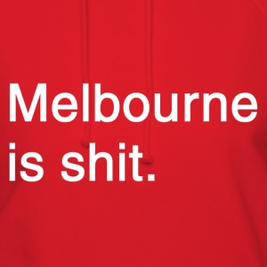 Melbourne is shit  - Women's Hoodie