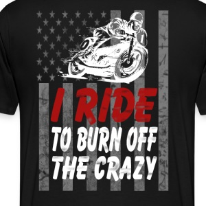 I ride to burn off the crazy - Men's Premium T-Shirt