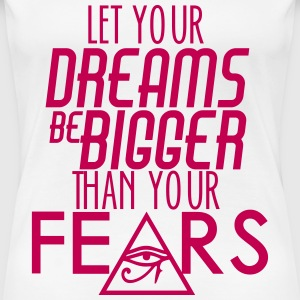 Let Your Dreams Be Bigger Than Your Fear T-Shirts - Women's Premium T-Shirt