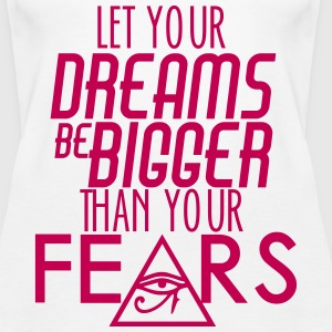 Let Your Dreams Be Bigger Than Your Fear Tanks - Women's Premium Tank Top