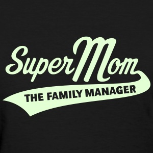 Super Mom – The Family Manager Women's T-Shirts - Women's T-Shirt