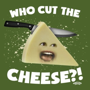 Who Cut The Cheese?!