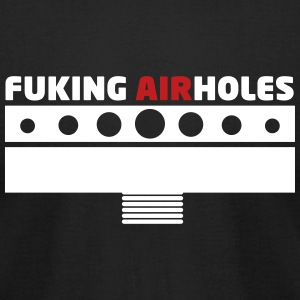 VAPE FUCKING AIRHOLES T-Shirts - Men's T-Shirt by American Apparel