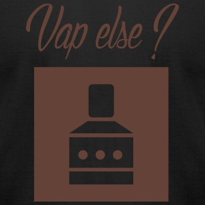VAPE ELSE ? T-Shirts - Men's T-Shirt by American Apparel
