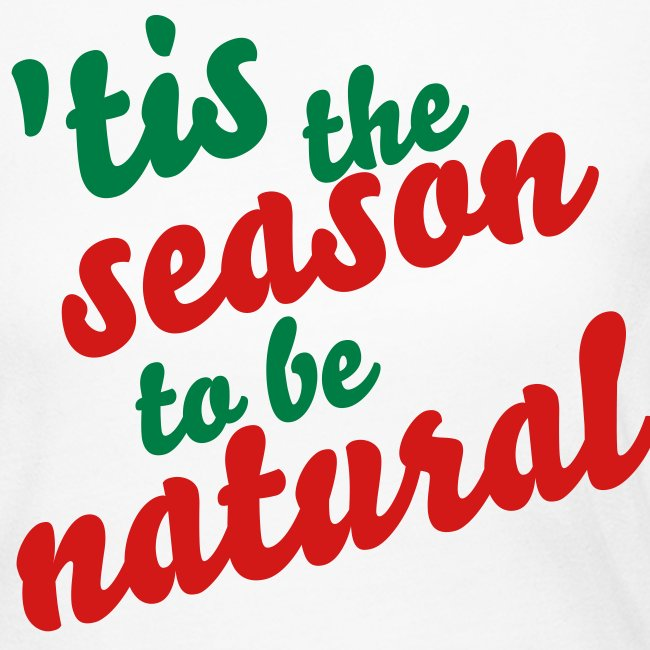 'Tis the Season To Be Natural Long Sleeve Tee