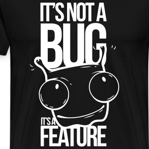 Its not a Bug - Men's Premium T-Shirt