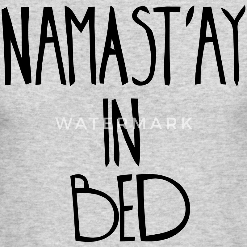 namastay in bed t shirt spreadshirt. Black Bedroom Furniture Sets. Home Design Ideas