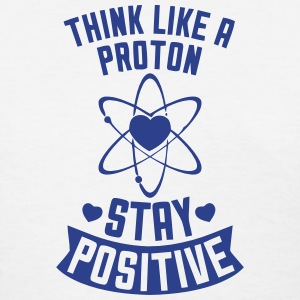 THINK LIKE A PROTON - STAY POSITIVE Women's T-Shirts - Women's T-Shirt