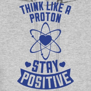THINK LIKE A PROTON - STAY POSITIVE Hoodies - Men's Hoodie