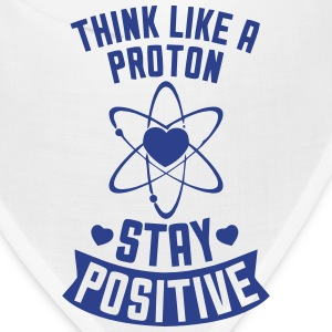 THINK LIKE A PROTON - STAY POSITIVE Caps - Bandana
