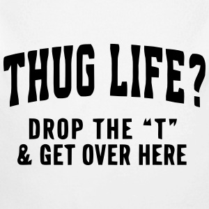 THUG LIFE? - DROP THE T  Baby Bodysuits - Long Sleeve Baby Bodysuit