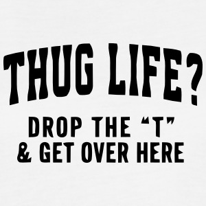 "THUG LIFE? - DROP THE ""T""  Tanks - Women's Flowy Muscle Tank by Bella"