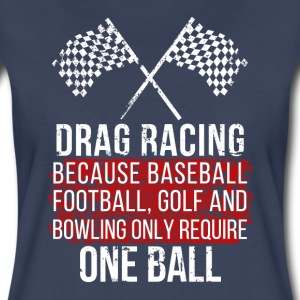 Drag Racing One Ball T-shirt Women's T-Shirts - Women's Premium T-Shirt