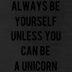 ALWAYS BE YOURSELF UNLESS YOU CAN BE A UNICORN :-) Bottoms - Leggings