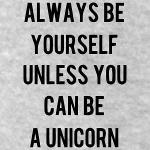 ALWAYS BE YOURSELF UNLESS YOU CAN BE A UNICORN :-) Bottoms - Leggings by American Apparel