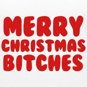 MERRY CHRISTMAS BITCHES Tanks - Women's Premium Tank Top