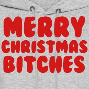 MERRY CHRISTMAS BITCHES Hoodies - Men's Hoodie